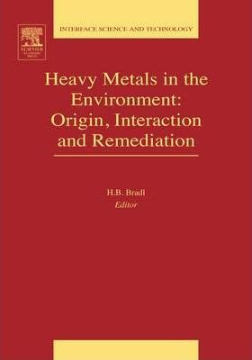 Heavy Metals in the Environment: Origin, Interaction and Remediation: Volume 6