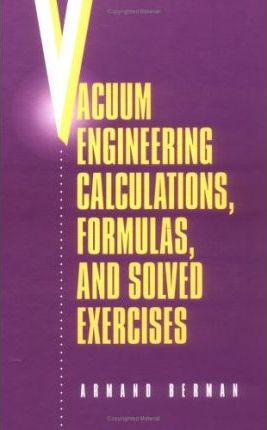 Vacuum Engineering Calculations, Formulas and Solved Exercises