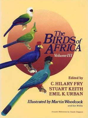The Birds of Africa: Parrots to Woodpeckers Volume III