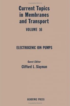 Current Topics in Membranes and Transport: Electrogenic Ion Pumps v. 16