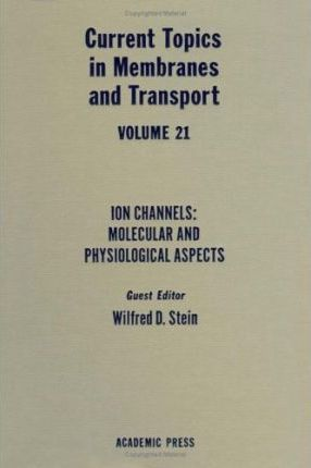 Current Topics in Membranes and Transport: Ion Channels - Molecular and Physiological Aspects v. 21