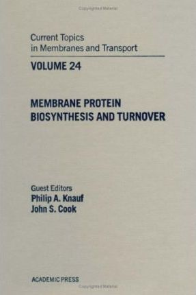 Current Topics in Membranes and Transport: Membrane Protein Biosynthesis and Turnover v. 24