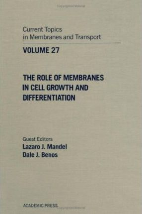 Current Topics in Membranes and Transport: Role of Membranes in Cell Growth and Differentiation v. 27