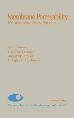 Membrane Permeability: 100 Years Since Ernest Overton: Volume 48
