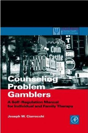 Counseling Problem Gamblers: A Self-Regulation Manual for Individual and Family Therapy