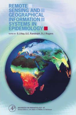 Remote Sensing and Geographical Information Systems in Epidemiology: Volume 47