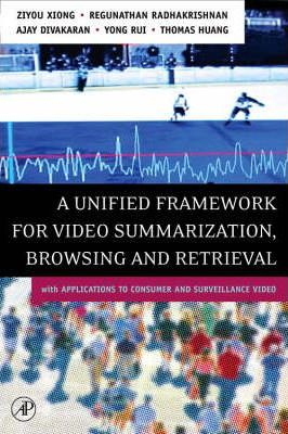 A Unified Framework for Video Summarization, Browsing & Retrieval