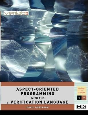 Aspect-Oriented Programming with the e Verification Language: Volume .