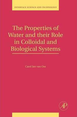 The Properties of Water and their Role in Colloidal and Biological Systems: Volume 16