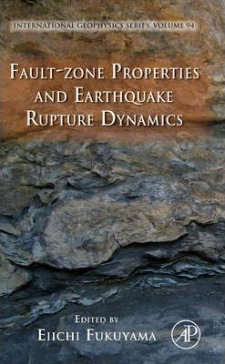Fault-Zone Properties and Earthquake Rupture Dynamics: Volume 94