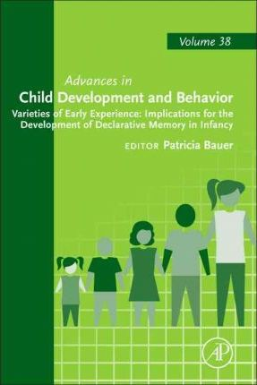 Varieties of Early Experience: Implications for the Development of Declarative Memory in Infancy: Volume 38