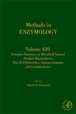 Complex Enzymes in Microbial Natural Product Biosynthesis: Complex Enzymes in Microbial Natural Product Biosynthesis, Part B: Polyketides, Aminocoumarins and Carbohydrates Polyketides, Aminocoumarins and Carbohydrates: Part B Volume 459