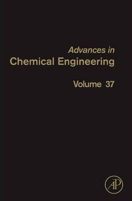 Advances in Chemical Engineering: Volume 37