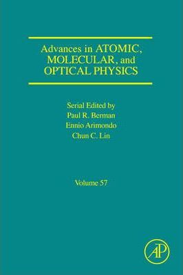 Advances in Atomic, Molecular, and Optical Physics: Volume 57