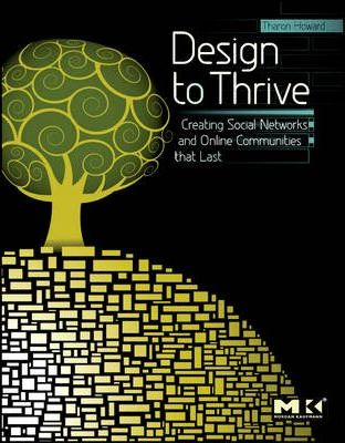 Design to Thrive : Creating Social Networks and Online Communities that Last