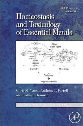 Fish Physiology: Homeostasis and Toxicology of Essential Metals: Volume 31A