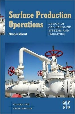 Surface Production Operations: Volume II: Design of Gas-Handling Systems and Facilities, 3rd Edition