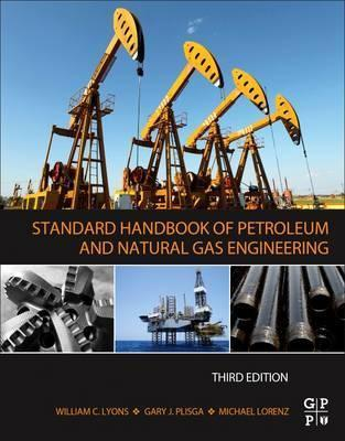 Standard Handbook of Petroleum and Natural Gas Engineering : Michael