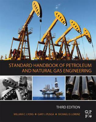 Standard Handbook of Petroleum and Natural Gas Engineering 3rd Edition