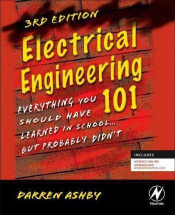 Electrical Engineering 101 : Everything You Should Have Learned in School...but Probably Didn't