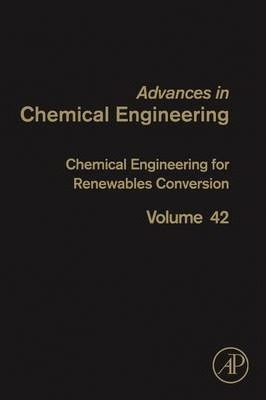 Chemical Engineering for Renewables Conversion: Volume 42