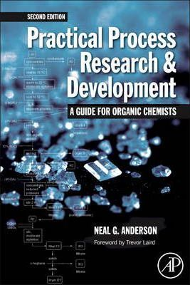 Practical Process Research and Development: a Guide for Organic Chemists, Second Edition