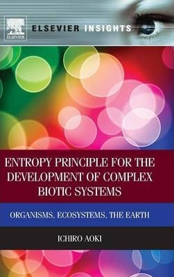Entropy Principle for the Development of Complex Biotic Systems: Organisms, Ecosystems, the Earth