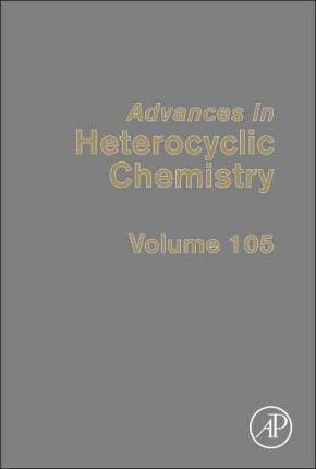 Advances in Heterocyclic Chemistry: Volume 105