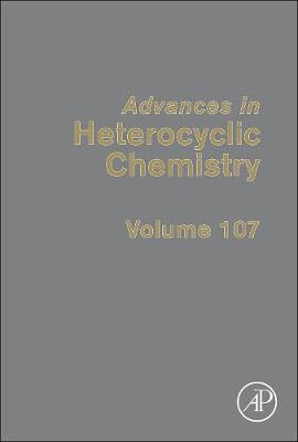 Advances in Heterocyclic Chemistry: Volume 107