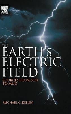 The Earth's Electric Field : Michael C. Kelley : 9780123978868