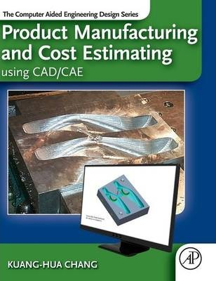 Product Manufacturing and Cost Estimating using CAD/CAE