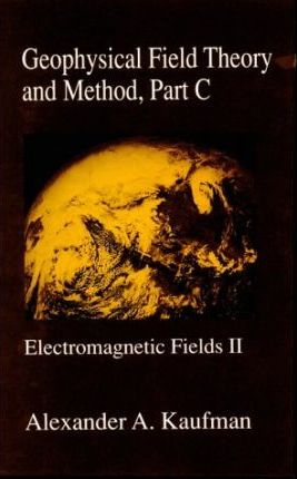 Geophysical Field Theory and Method: Electromagnetic Fields Pt.C