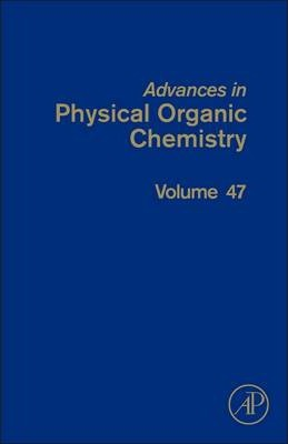 Advances in Physical Organic Chemistry: Volume 47