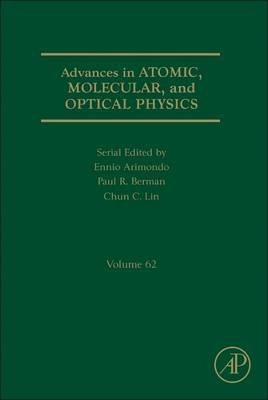 Advances in Atomic, Molecular, and Optical Physics: Volume 62