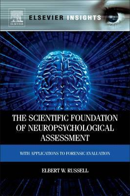 The Scientific Foundation of Neuropsychological Assessment: with Applications to Forensic Evaluation