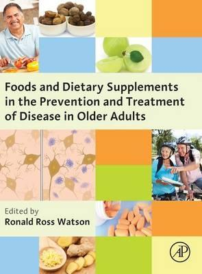 Foods and Dietary Supplements in the Prevention and Treatment of Disease in Older Adults – Ronald Ross Watson