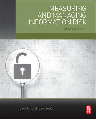 Measuring and Managing Information Risk : A FAIR Approach