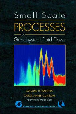 Small Scale Processes in Geophysical Fluid Flows: Volume 67