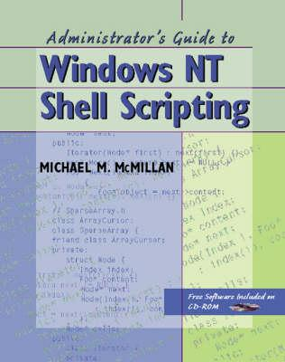 The Administrator's Guide to Windows Nt Shell Scripting