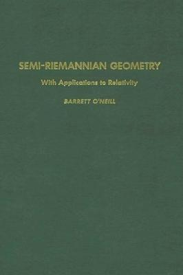 Semi-Riemannian Geometry With Applications to Relativity: Volume 103