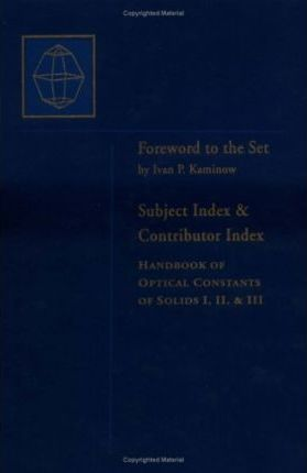 Handbook of Optical Constants of Solids: Author and Subject Indices for Volumes 1, 2 and 3 Pt. 4