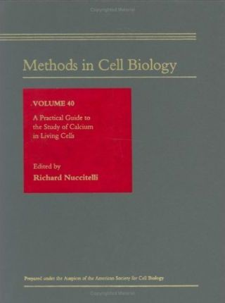 A Practical Guide to the Study of Calcium in Living Cells: Volume 40