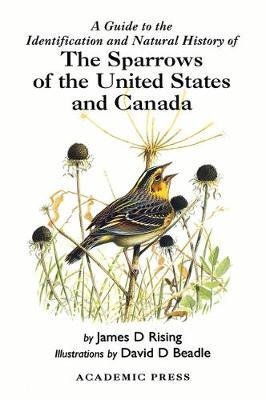 A Guide to the Identification and Natural History of the Sparrows of the United States and Canada