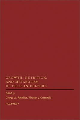 Growth, Nutrition and Metabolism of Cells in Culture: v. 1