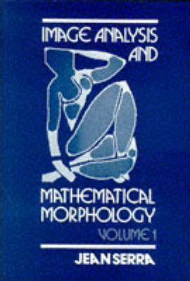 Image Analysis and Mathematical Morphology: v.1