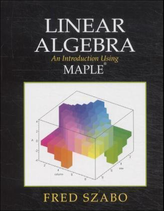 Linear Algebra: An Introduction Using Maple