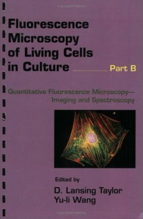 Flourescence Microscopy of Living Cells in Culture, Part B: Volume 30