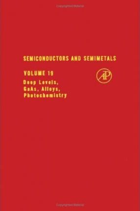 Semiconductors and Semimetals: Deep Levels, GaAs, Alloys, Photochemistry v. 19
