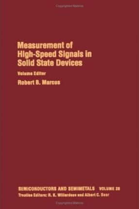 Semiconductors and Semimetals: Measurement of High Speed Signals in Solid State Devices v. 28