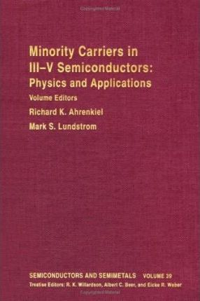 Semiconductors and Semimetals: Minority Carriers in III/V Semiconductors - Physics and Applications v. 39